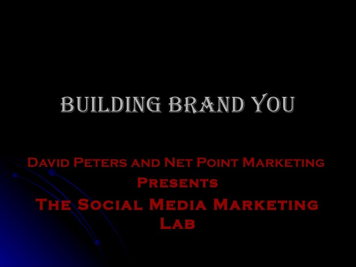 Building Brand You David Peters and Net Point Marketing   Presents The Social Media Marketing Lab