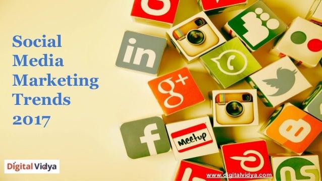 Social Media Marketing Trends 2017 www.digitalvidya.com