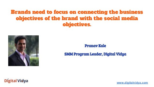 Brands need to focus on connecting the business objectives of the brand with the social media objectives. www.digitalvidya...