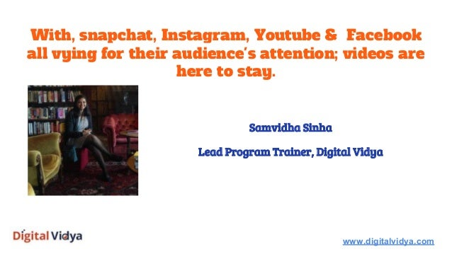 With, snapchat, Instagram, Youtube & Facebook all vying for their audience's attention; videos are here to stay. www.digit...