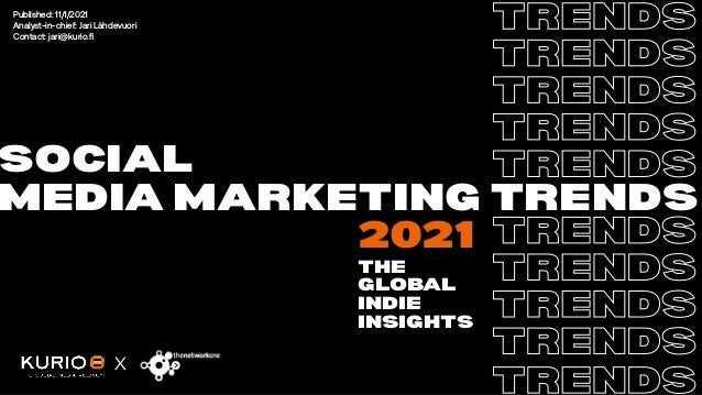 SOCIAL MEDIA MARKETING TRENDS TRENDS TRENDS TRENDS TRENDS TRENDS TRENDS TRENDS TRENDS TRENDS TRENDS 2021 x THE GLOBAL INDI...