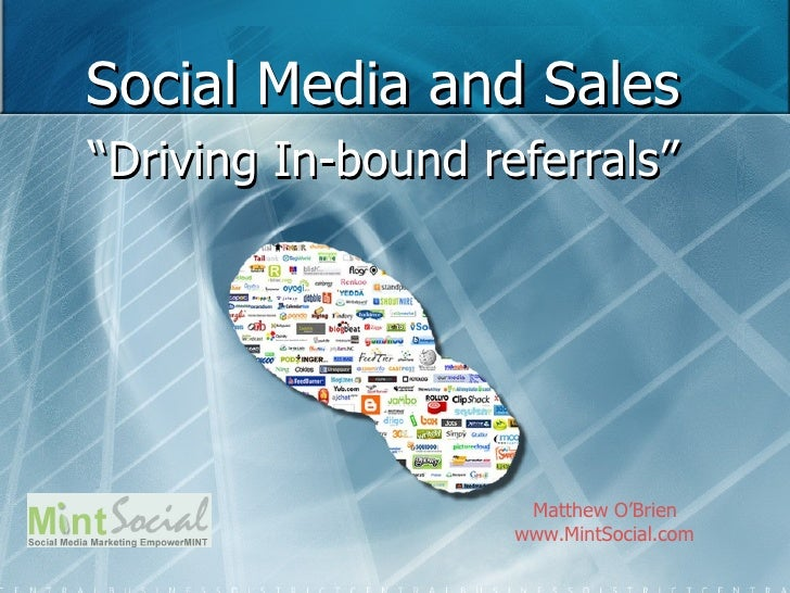 """Social Media and Sales """" Driving In-bound referrals"""" Matthew O'Brien www.MintSocial.com"""