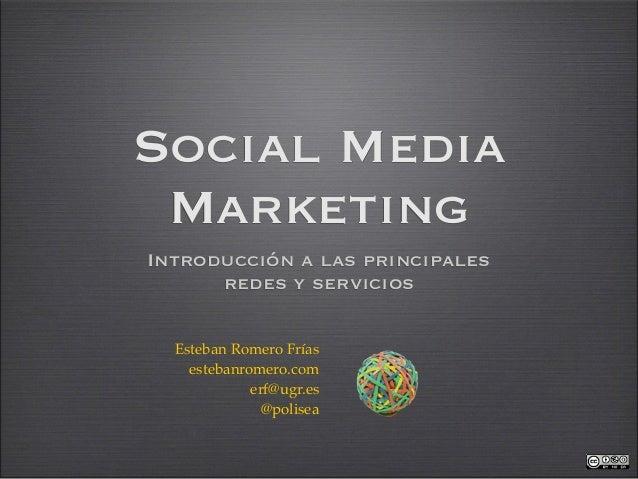 Social Media MarketingIntroducción a las principales      redes y servicios  Esteban Romero Frías    estebanromero.com    ...