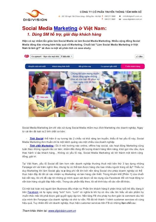 Social Media Marketing ở Việt Nam:    1. Dùng SM hỗ trợ, giải đáp khách hàngHiện có sự nhầm lẫn giữa làm Social Media và l...