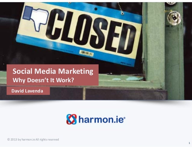 Social Media Marketing     Why Doesn't It Work?   David Lavenda© 2013 by harmon.ie All rights reserved                    ...