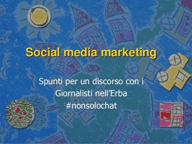 Social media marketing  Spunti per un discorso con i     Giornalisti nell'Erba         #nonsolochat