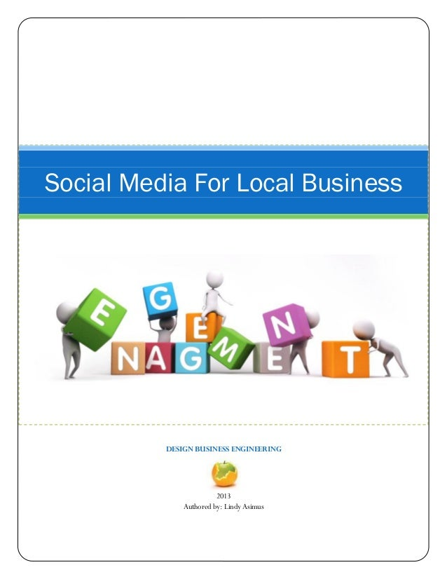 Social Media For Local Business  DESIGN BUSINESS ENGINEERING  2013 Authored by: Lindy Asimus