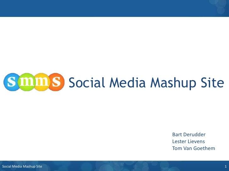 Social Media Mashup Site<br />Bart DerudderLester LievensTom Van Goethem<br />1<br />Social Media Mashup Site<br />