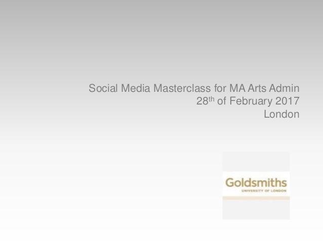 Social Media Masterclass for MA Arts Admin 28th of February 2017 London