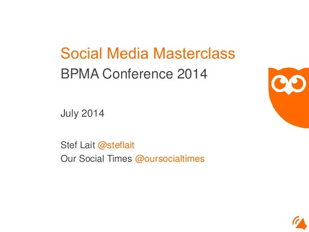 BPMA Conference 2014 July 2014 Stef Lait @steflait Our Social Times @oursocialtimes