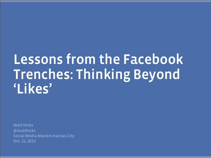 Lessons from the FacebookTrenches: Thinking Beyond'Likes'Matt Hicks@matthicksSocial Media Masters Kansas CityOct. ,