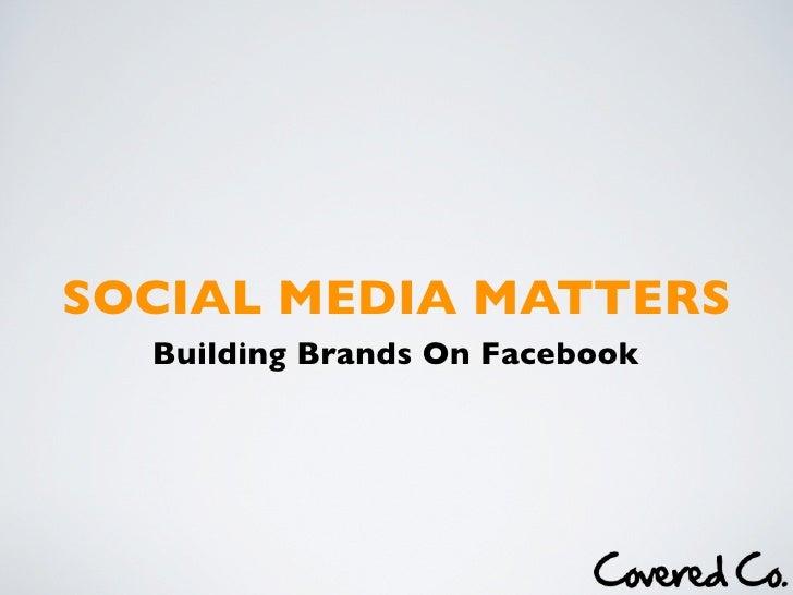SOCIAL MEDIA MATTERS   Building Brands On Facebook