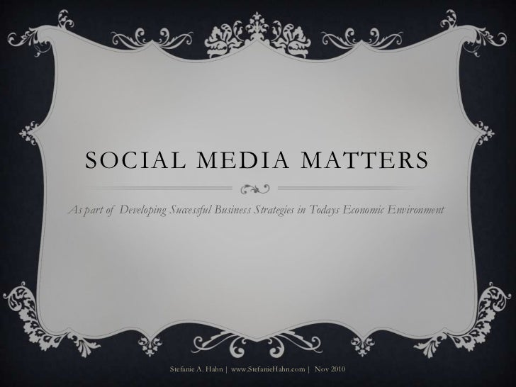 Social Media Matters <br />As part of Developing Successful Business Strategies in Todays Economic Environment<br />Stefan...