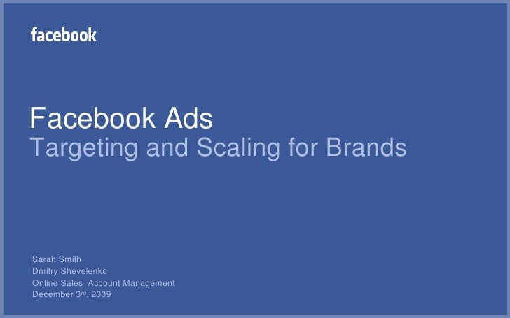 Facebook AdsTargeting and Scaling for Brands<br />Sarah Smith<br />Dmitry Shevelenko<br />Online Sales  Account Management...