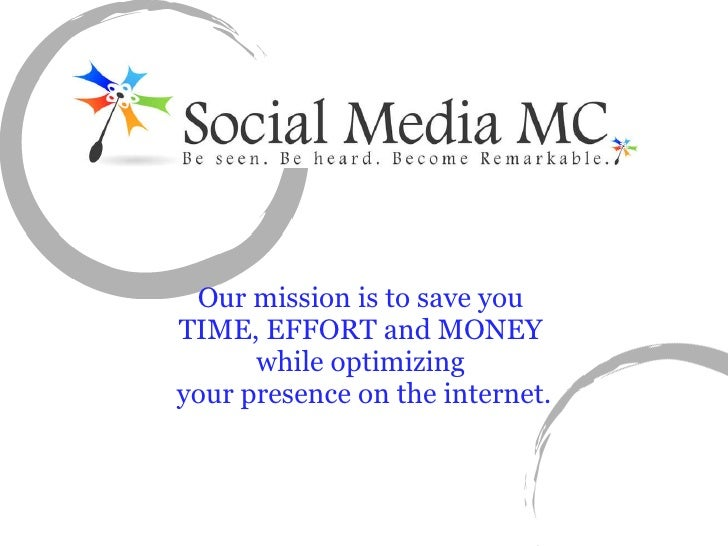 Our mission is to save you  TIME, EFFORT and MONEY  while optimizing  your presence on the internet.