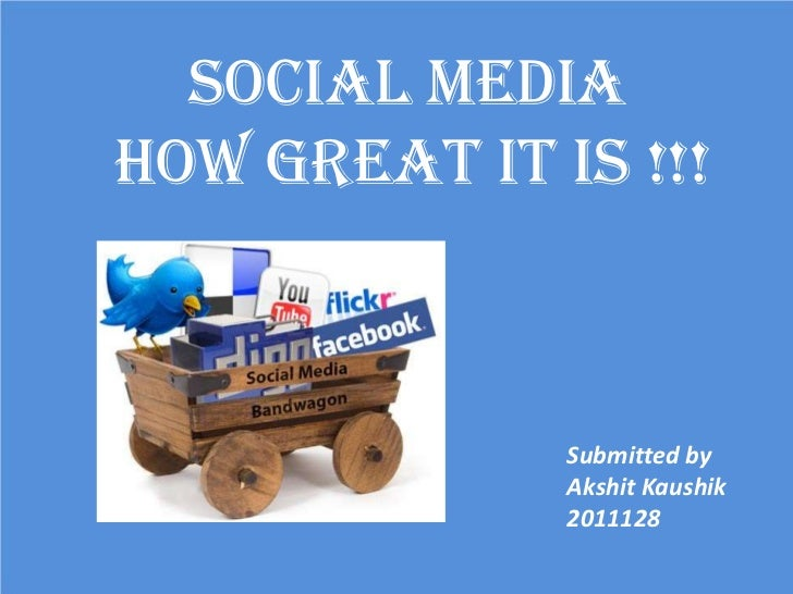 SOCIAL MEDIAHow great it is !!!              Submitted by              Akshit Kaushik              2011128