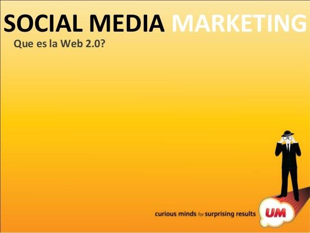 SOCIAL MEDIA MARKETING Que es la Web 2.0?