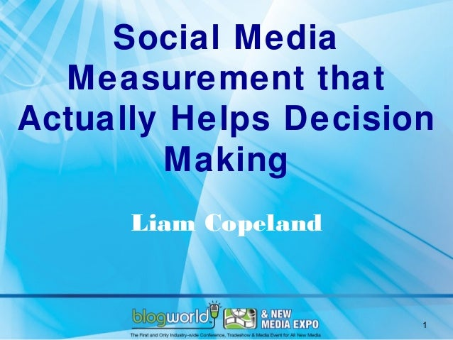 Social Media  Measurement thatActually Helps Decision        Making      Liam Copeland                      1