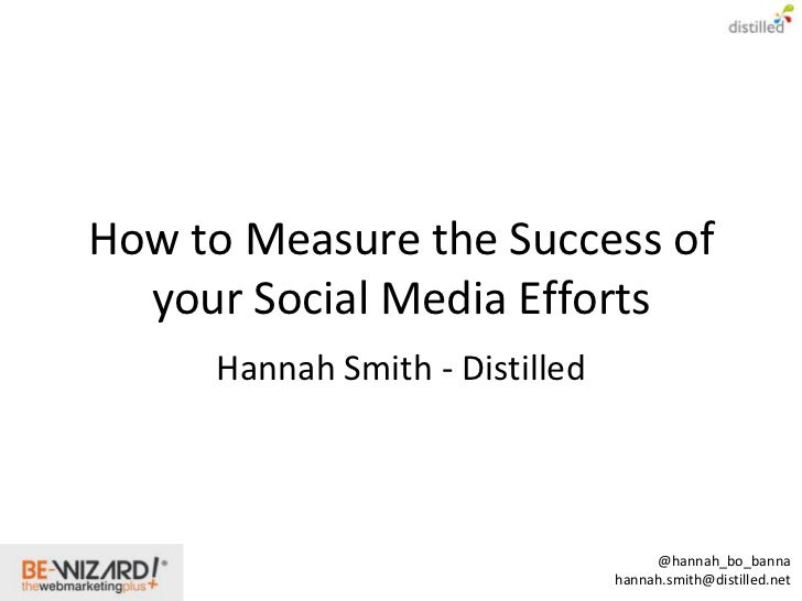 How to Measure the Success of  your Social Media Efforts     Hannah Smith - Distilled                                     ...