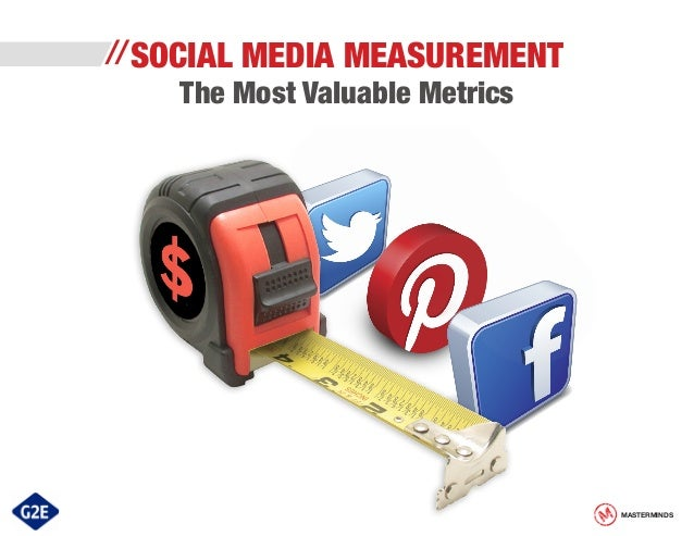 // SOCIAL  MEDIA MEASUREMENT  The Most Valuable Metrics  MASTERMINDS