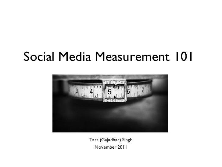 Social Media Measurement 101          Tara (Gajadhar) Singh            November 2011