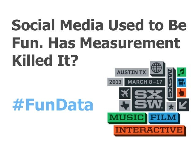 Social Media Used to BeFun. Has MeasurementKilled It?#FunData