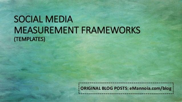 ELIOT MANNOIA 2014 SOCIAL MEDIA MEASUREMENT FRAMEWORKS (TEMPLATES) ORIGINAL BLOG POSTS: eMannoia.com/blog