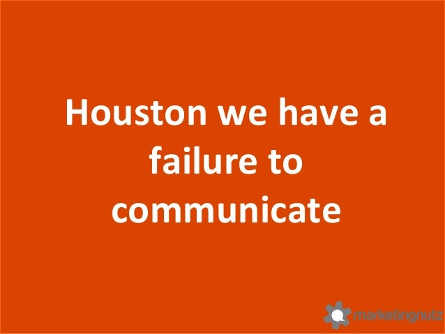 Houston  we  have  a   failure  to   communicate