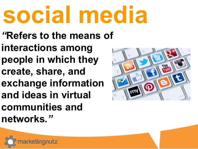"""social media """"Refers to the means of interactions among people in which they create, share, and exchange information and i..."""