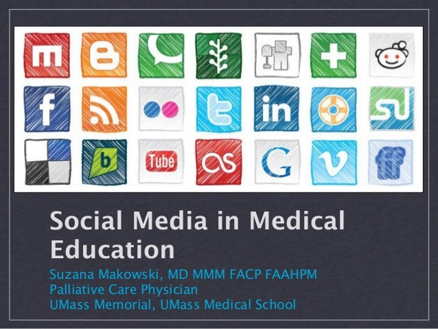 Social Media in MedicalEducationSuzana Makowski, MD MMM FACP FAAHPMPalliative Care PhysicianUMass Memorial, UMass Medical ...