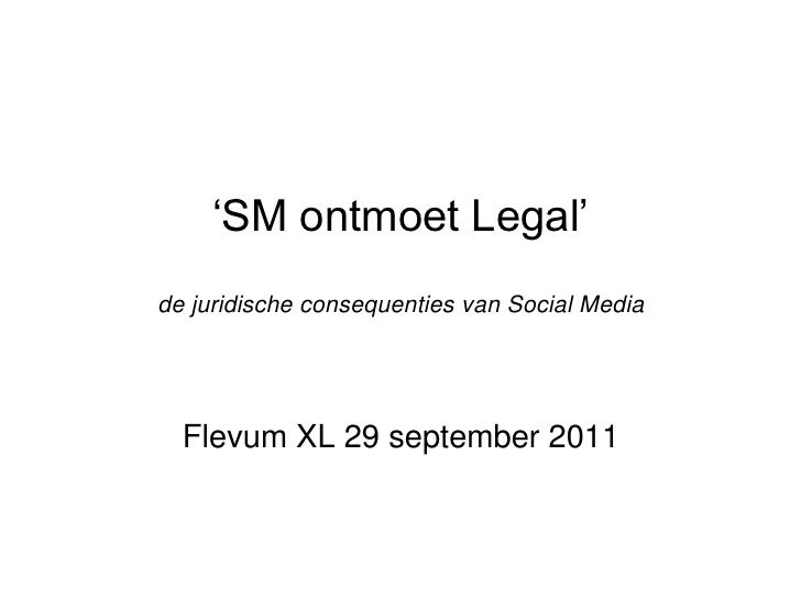 'SM ontmoet Legal'de juridische consequenties van Social MediaFlevum XL 29 september 2011<br />