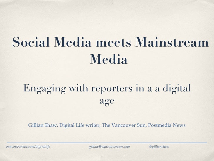 Social Media meets Mainstream Media  <ul><li>Gillian Shaw, Digital Life writer, The Vancouver Sun, Postmedia News </li></u...