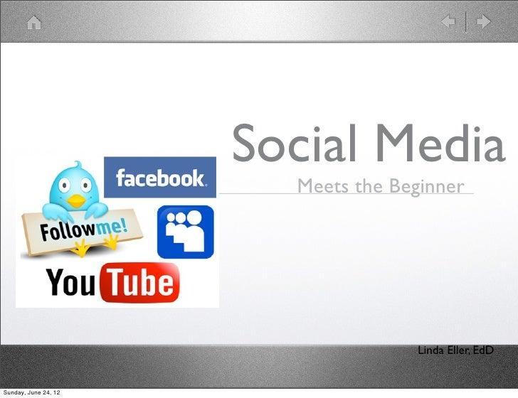 Social Media                        Meets the Beginner                                    Linda Eller, EdDSunday, June 24,...