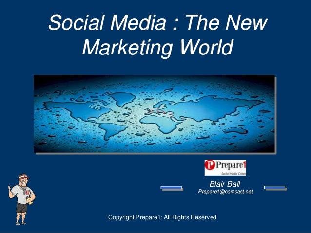 Social Media : The New   Marketing World                                          Blair Ball                              ...