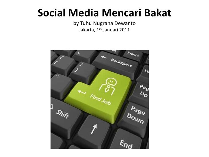 Social Media Mencari Bakatby Tuhu Nugraha DewantoJakarta, 19 Januari 2011 <br />