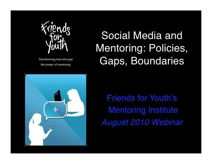 Social Media and                              Mentoring: Policies, Transforming lives through  the power of mentoring     ...