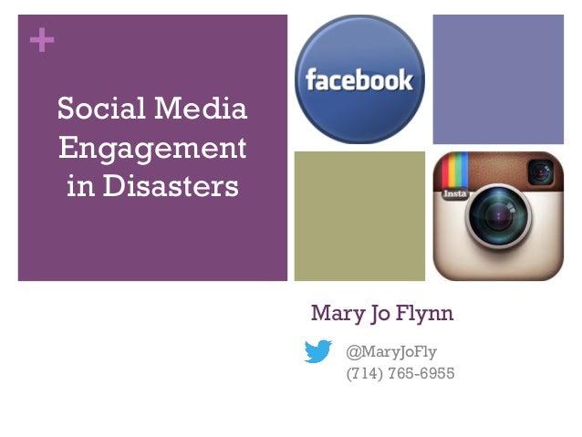 +    Social Media    Engagement     in Disasters                    Mary Jo Flynn                       @MaryJoFly        ...