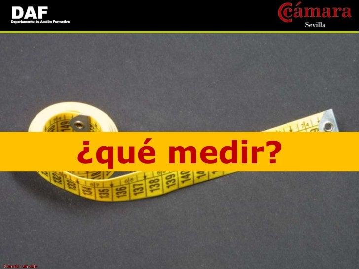 ¡¡Las métricas tienenque tener significado!!Fuente: SOCIAL MEDIA MÉTRICAS Y ANÁLISIS