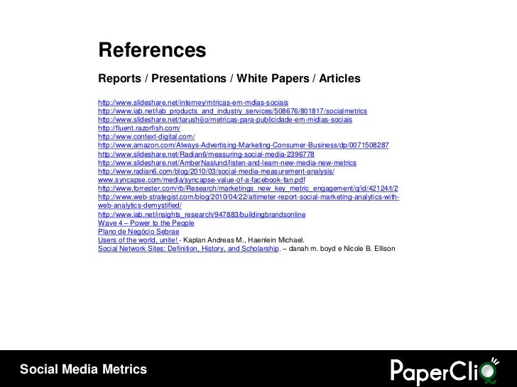 References Reports / Presentations / White Papers / Articles http://www.slideshare.net/interney/mtricas-em-mdias-sociais h...