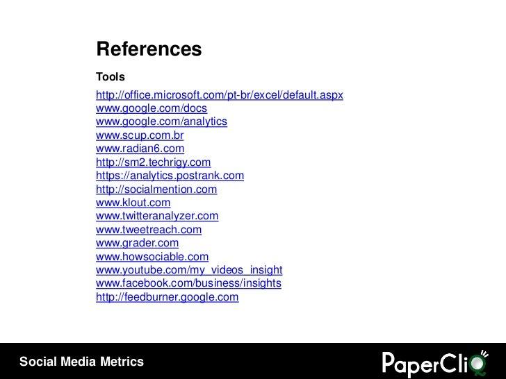 References Tools http://office.microsoft.com/pt-br/excel/default.aspx www.google.com/docs www.google.com/analytics www.scu...