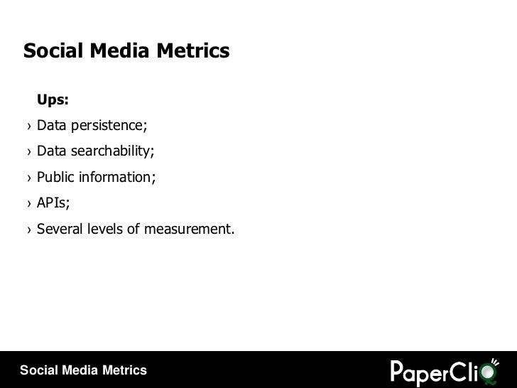 Social Media Metrics <ul><li>Ups: </li></ul><ul><li>Data persistence; </li></ul><ul><li>Data searchability; </li></ul><ul>...