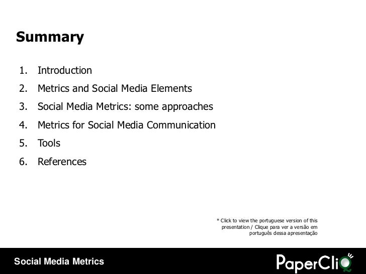 Summary <ul><li>Introduction </li></ul><ul><li>Metrics and Social Media Elements </li></ul><ul><li>Social Media Metrics: s...