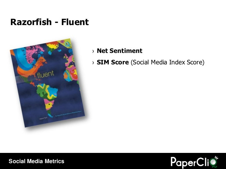 Razorfish - Fluent <ul><li>Net Sentiment </li></ul><ul><li>SIM Score  (Social Media Index Score) </li></ul>