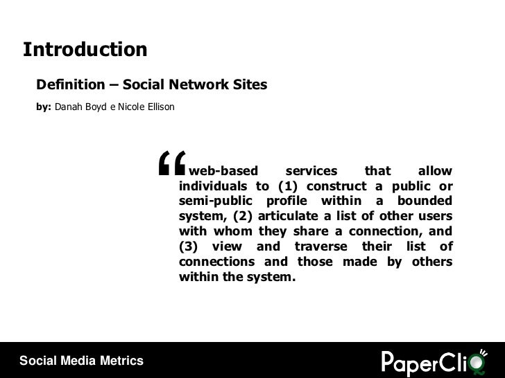 Introduction Definition – Social Network Sites by:  Danah Boyd e Nicole Ellison web-based services that allow individuals ...