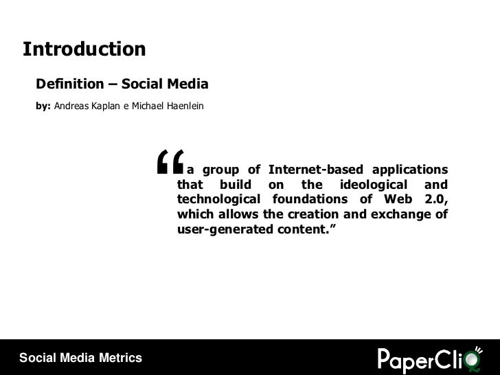 Introduction Definition – Social Media by:  Andreas Kaplan e Michael Haenlein a group of Internet-based applications that ...
