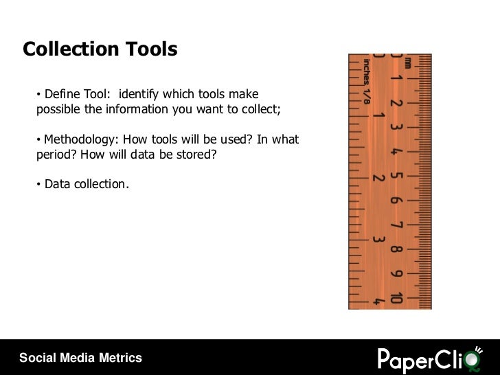 Collection Tools <ul><li>Define Tool:  identify which tools make possible the information you want to collect; </li></ul><...