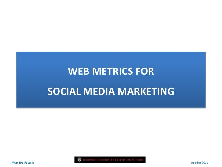 WEB METRICS FOR                   SOCIAL MEDIA MARKETINGMARY LOU ROBERTS                            October 2011