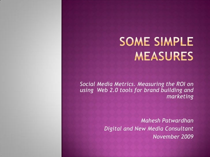 Social Media Metrics. Measuring the ROI on using Web 2.0 tools for brand building and                                 mark...