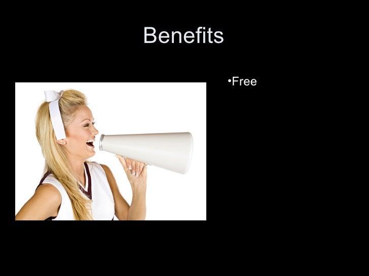 Benefits •Free
