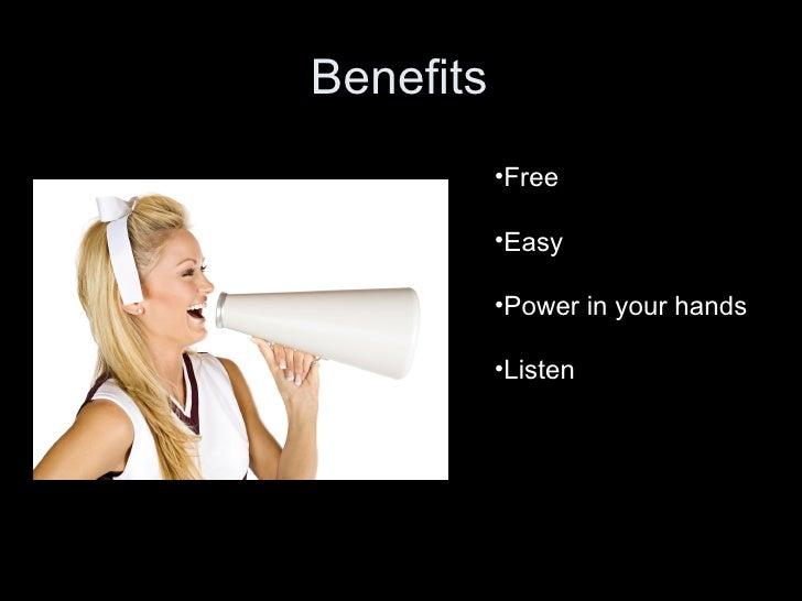 Benefits •Free •Easy •Power in your hands •Listen
